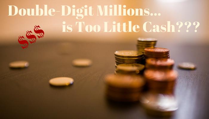 double-digit-millions-is-too-little-cash