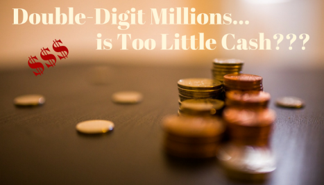 double-digit-millions-is-too-little-cash