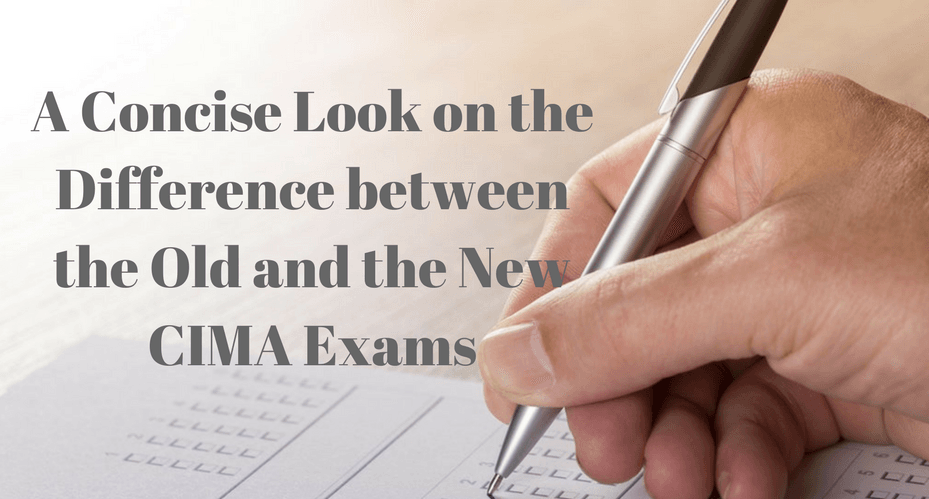 A Concise Look on the Difference between the Old and the New CIMA Exams